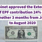 Cabinet approved the Extension of EPF contribution 24% for another 3 months from June to August 2020