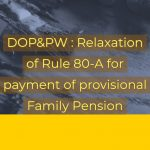 DOP&PW _ Relaxation of Rule 80-A for payment of provisional Family Pension