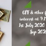 GPF & other funds interest at 7.1% from 1st July 2020 to 30th Sep 2020