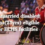 Unmarried disabled sons(25yrs) eligible for ECHS facilities