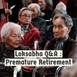 Loksabha Q&A -Premature Retirement