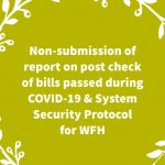 Non-submission of report on post check of bills passed during COVID-19 & System Security Protocol for WFH