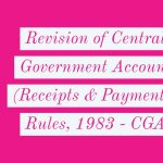 Revision of Central Government Account (Receipts & Payments) Rules, 1983 - CGA