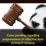 Cases pending regarding preponement of effective date of MACP Scheme