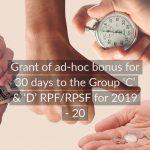 Grant of ad-hoc bonus for 30 days to the Group 'C' & 'D' RPF_RPSF for 2019 - 20