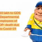 Rs.10 lakh to GDS & Departmental employees of DOP- death due to Covid-19