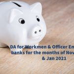 DA for Workmen & Officer Employees in banks for the months of Nov, Dec 2020 & Jan 2021