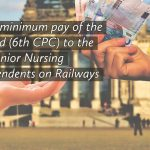Denial of minimum pay of the pay band (6th CPC) to the Senior Nursing Superintendents on Railways