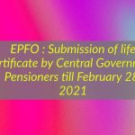 Regarding extending the timeline for submission of life Certificate by Central Government Pensioners till February 28, 2021 according to the guidelines of Government